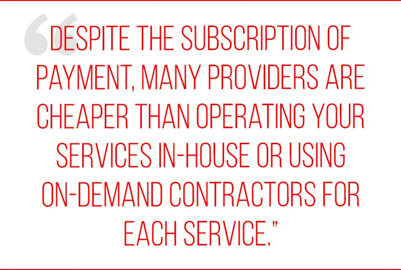 Despite the subscription of payment, many providers are cheaper than operating your services in-house or using on-demand contractors for each service
